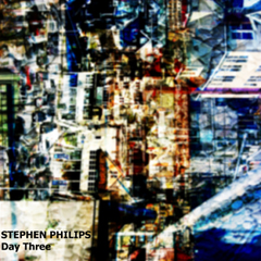 "Stephen Philips ""Day Three"""